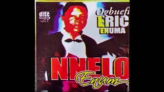 Ogbuefi Eric Enuma - Nnelo Enum - Ukwu Ani /Nndokwa /Umunede /Ogwachiukwu /Agbor / Igbo Delta Music