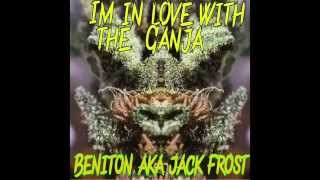 BENITON aka Jack frostt IM IN LOVE WITH THE GANJA (TRAPHALL MUSIC)