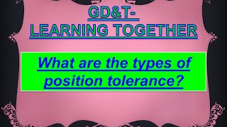 GD&T: What are the types of position tolerance?