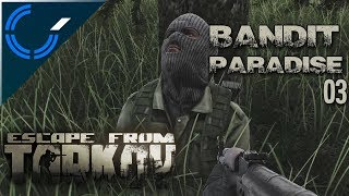 Bandit Paradise - 03 - Escape From Tarkov (Beta Gameplay)