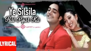 Ye Silsila Hai Pyar Ka Lyrical Video | Silsila Hai Pyar Ka | Kumar Sanu, Alka Yagnik