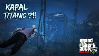 MISTERI DALAM LAUT !!! TITANIC ?!- GTA 5 Online (Malaysia) || Bersama UKiller