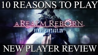 10 Reasons To Play Final Fantasy XIV: A Realm Reborn | FFXIV New Player Review