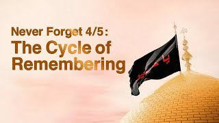 Never Forget Part 4 of 5 | The Cycle of Remembering