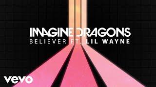 Imagine Dragons - Believer (Audio) ft. Lil Wayne