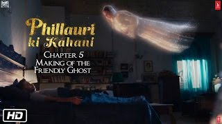 Phillauri | Chapter 5 | Making of the friendly ghost | Anushka | Diljit | Suraj