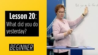 Beginner Levels - Lesson 20: What did you do yesterday?