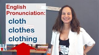 Learn how to pronounce the English words cloth, clothes and clothing!