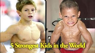Top 5 Strongest Kids in the World - All Time Top