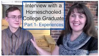 Interview With a Homeschooled College Graduate- Part 1 Experiences