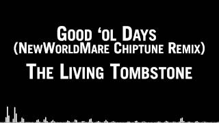 The Living Tombstone - Good 'ol Days (NewWorldMare Chiptune Remix)
