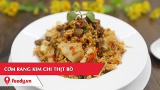 Hướng dẫn cách làm món Cơm rang kim chi thịt bò - Kimchi Fried Rice