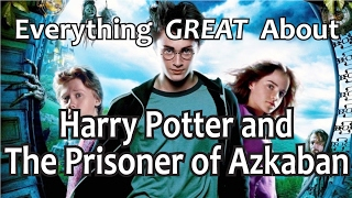 Everything GREAT About Harry Potter and The Prisoner of Azkaban!