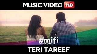 MiFi | Teri Tareef | Official Video Song | Sandeep Jain, Shefali Singh | Arun Daga