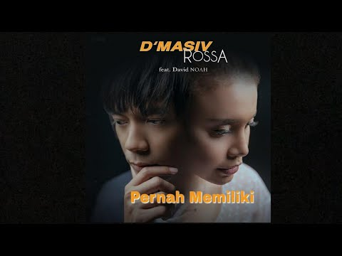 D'MASIV & Rossa feat. David NOAH - Pernah Memiliki (Lyrics Video)