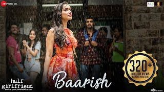 Baarish - Full Video | Half Girlfriend | Arjun K & Shraddha K | Ash King & Shashaa T | Tanishk B