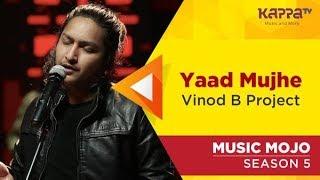 Yaad Mujhe - Vinod B Project f. Digvijay Singh Pariyar - Music Mojo Season 5 - Kappa TV