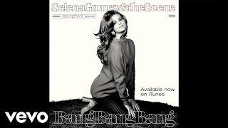Selena Gomez & The Scene - Bang Bang Bang (Audio)