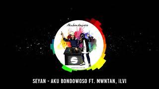 Seyan X Mwntan  - Aku Bondowoso ft. Ilvi (Official Audio)