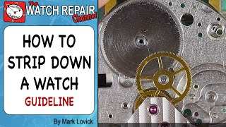 Proceedure for stripping a movement to pieces. Watch Repair Course Level 2 Introduction