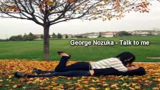 George Nozuka - Talk to me ♫