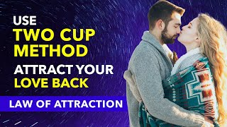 2 Cup Method For Attracting Your Love Back | Quantum Jumping ✅Overnight Manifestation Technique