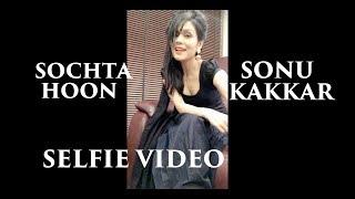 Sochta Hoon - Sonu Kakkar   Selfie Video