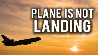 THE PLANE WILL NOT LAND!