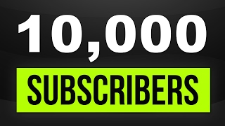 10,000 Subscribers || Thank You Video || And Some Thoughts About The Future Of Channel.