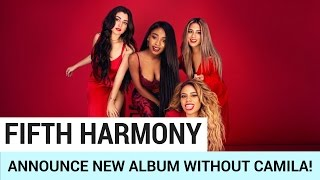 Fifth Harmony Announce New Album Without Camila!