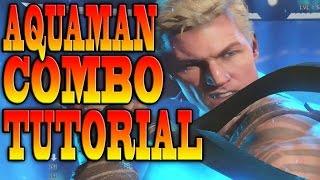 Injustice 2 AQUAMAN COMBOS! - AQUAMAN COMBO TUTORIAL