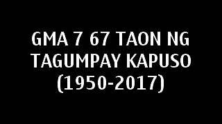 GMA 7 67 TAON NG TAGUMPAY KAPUSO (1950-2017)