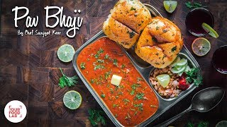 Street Style Pav Bhaji Recipe | Chef Sanjyot Keer | Your Food Lab