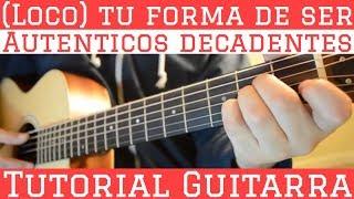 Loco ( Tu Forma de Ser ) - Tutorial de Guitarra ( Autenticos Decadentes ) Para Principiantes