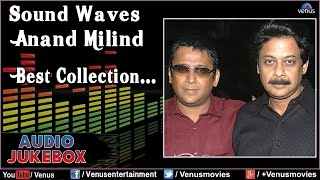 Sound Waves : Anand- Milind ~ Bollywood Best Collections || Audio Jukebox