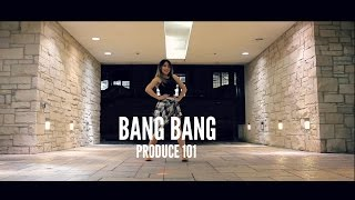 [PRODUCE 101] ♬BANG BANG - Lisa Rhee Dance Cover
