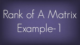 Rank Of A Matrix Example - 1 / Matrices / Maths Algebra