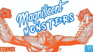 Magnificent Monsters Reviews #3 - Equinox