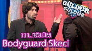 Güldür Güldür Show 111. Bölüm, Bodyguard Skeci