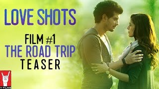 Teaser  - Love Shots | Film #1 | The Road Trip feat. Nimrat Kaur | Tahir Raj Bhasin