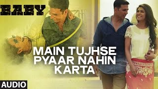 'Main Tujhse Pyaar Nahin Karta' (Male) FULL AUDIO Song | Papon | Baby-Releasing on 23rd January 2015