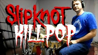 SLIPKNOT - Killpop - Drum Cover