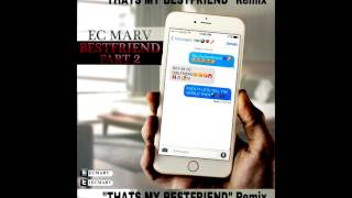 EC MARV - Bestfriend Part 2 (Thats My Bestfriend REMIX) IG @ecmarv