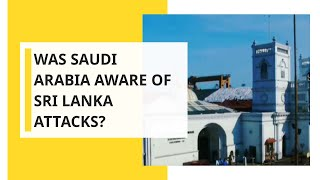 Was Saudi Arabia aware of Sri Lanka attacks?