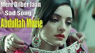 Mere Dilber Jaan | Sad Song | Abdullah Romantic Movie | HD Song