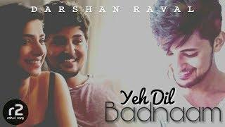 Yeh Dil Badnaam (LOVE version) || Darshan Raval || r2