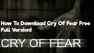 How To Download Cry Of Fear Full Version For Free!