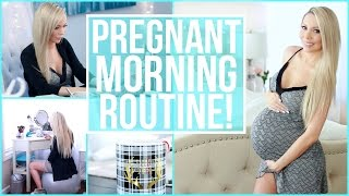 PREGNANT MORNING ROUTINE