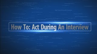 How To: Act During An Interview
