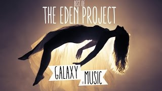 Best of The Eden Project & EDEN // Chillout Mix